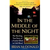 In the Middle of the Night: The Shocking True Story of a Family Killed in Cold Blood (St. Martin's True Crime Library) ~ Brian McDonald