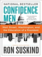 Confidence Men: Wall Street, Washington, and the Education of a President by Ron Suskind