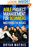 Agile Project Management for Beginners: Mastering the Basics with Scrum
