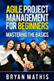 img - for Agile Project Management for Beginners: Mastering the Basics with Scrum book / textbook / text book