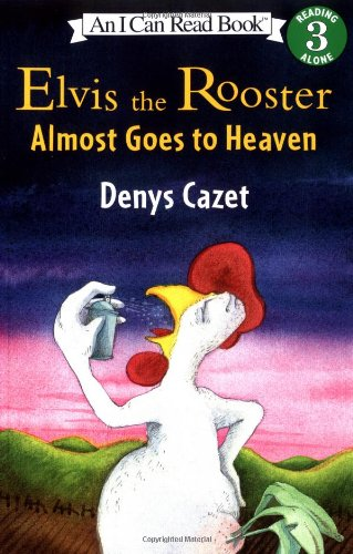 Elvis the Rooster Almost Goes to Heaven (I Can Read Book 3)