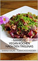 NAMASTÉ - VEGAN KOCHEN NACH DEN TRIGUNAS: YOGISCHE ERNÄHRUNG IM ALLTAG (GERMAN EDITION)