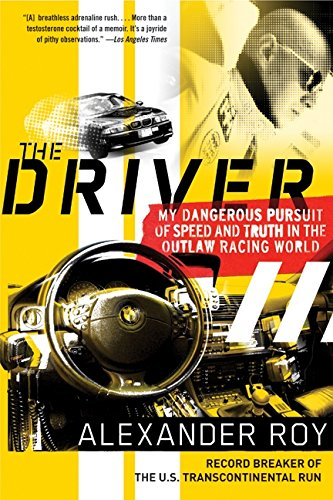 The Driver: My Dangerous Pursuit of Speed and Truth in the Outlaw Racing World PDF