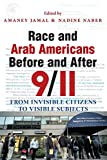 Race and Arab Americans Before and After 9/11: From Invisible Citizens to Visible Subjects (Arab American Writing)