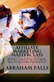 Affiliate Marketing Masterclass: Your Best Guide To Making Serious Cash With Online Marketing! (So Easy A Monkey Could Do It!) (Affiliate Marketing, Online Marketing, Making Money Online Book 1)