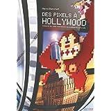 Pixels a Hollywood (des)par Alexis Blanchet