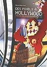 Des Pixels � Hollywood : Cin�ma et jeu vid�o, une histoire �conomique et culturelle par Blanchet