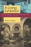 A Living Exhibition: The Smithsonian and the Transformation of the Universal Museum (Public History in Historical Perspective)