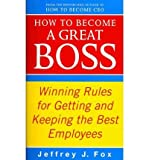 img - for By Jeffrey J. Fox - How to Become a Great Boss: Winning Rules for Getting and Keeping (2010-02-16) [Paperback] book / textbook / text book
