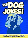 151+ Dog Jokes (Funny and Hilarious Dog Jokes): Huge Collection of Funny Dog Jokes: Jokes, Humor, Comedy (Funny & Hilarious Joke Books)