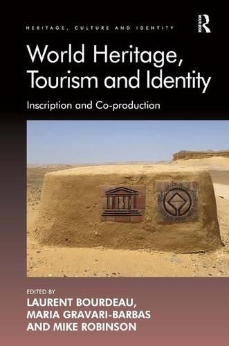 World Heritage, Tourism and Identity: Inscription and Co-production (Heritage, Culture and Identity)