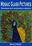 Mosaic Glass Pictures Drawings with mixed-media mosaics (The Joy of Mosaic)