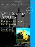 img - for User Stories Applied For Agile Software Development by Cohn, Mike [Addison Wesley,2004] (Paperback) book / textbook / text book