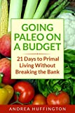 Going Paleo on a Budget: 21 Days to Primal Living Without Breaking the Bank (English Edition)