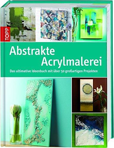 abstrakte-acrylmalerei-das-ultimative-ideenbuch-mit-uber-50-grossartigen-projekten