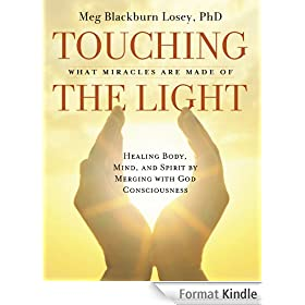 Touching the Light: Healing Body, Mind, and Spirit by Merging with God Consciousness