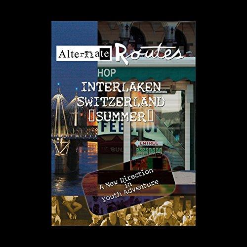Alternate Routes Interlaken Summer