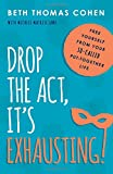 Drop the Act, It's Exhausting!: Free Yourself from Your So-Called Put-Together Life