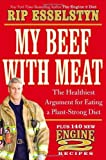 My Beef with Meat: The Healthiest Argument for Eating a Plant-Strong Diet--Plus 140 New Engine 2 Recipes by Esselstyn, Rip (2013) Hardcover