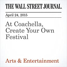 At Coachella, Create Your Own Festival (       UNABRIDGED) by Jim Fusilli Narrated by Ken Borgers