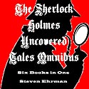 The Sherlock Holmes Uncovered Tales Omnibus (       UNABRIDGED) by Steven Ehrman Narrated by Patrick Conn