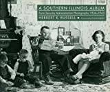 img - for A Southern Illinois Album: Farm Security Administration Photographs, 1936-1943 (Shawnee Books) book / textbook / text book