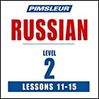 Russian Level 2 Lessons 11-15: Learn to Speak and Understand Russian with Pimsleur Language Programs Rede von  Pimsleur Gesprochen von:  Pimsleur