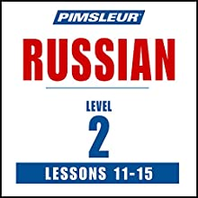 Russian Level 2 Lessons 11-15: Learn to Speak and Understand Russian with Pimsleur Language Programs Speech by  Pimsleur Narrated by  Pimsleur