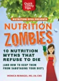 Nutrition Zombies: Top 10 Myths That Refuse to Die: (And How to Keep Them From Sabotaging Your Diet)