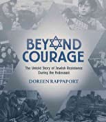 Beyond Courage: The Untold Story of Jewish Resistance During the Holocaust - Street Smart [ BEYOND COURAGE: THE UNTOLD STORY OF JEWISH RESISTANCE DURING THE HOLOCAUST - STREET SMART BY Rappaport, Doreen ( Author ) Sep-11-2012
