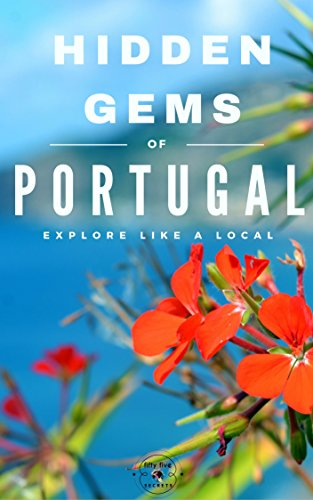 Hidden Gems of PORTUGAL - Locals Complete Travel Guide for Portugal: 5 TRAVEL Guides in 1 : Porto , Lisbon, Algarve, Madeira, Azores by 55 Secrets, Portugal Travel Guide, Antonio Araujo