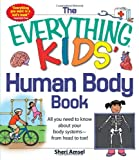 The Everything KIDS Human Body Book: All You Need to Know About Your Body Systems - From Head to Toe!
