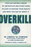 img - for Overkill: How Our Nation's Abuse of Antibiotics and Other Germ Killers is Hurting Your Health and What to Do About It book / textbook / text book