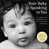 Your Baby Is Speaking to You: A Visual Guide to the Amazing Behaviors of Your Newborn and Growing Baby [YOUR BABY IS SPEAKING TO YOU] [Paperback]