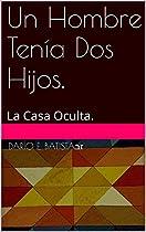 UN HOMBRE TENÍA DOS HIJOS.: LA CASA OCULTA. (SPANISH EDITION)