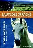 Lautlose Sprache - Intuitive Kommunikation mit Tieren und Natur