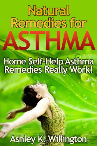 Ashley K. Willington - Natural Remedies for Asthma: Home Self-Help Asthma Remedies Really Works!