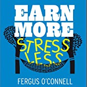 Earn More, Stress Less: How to Attract Wealth with the Secret Science of Getting Rich | [Fergus O'Connell]