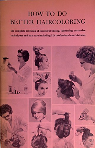 how-to-do-better-haircoloring-the-complete-textbook-of-successful-tinting-lightening-corrective-tech
