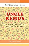 Uncle Remus; or, The Story of Mr. Fox and Brer Rabbit (0543728145) by Harris, Joel Chandler