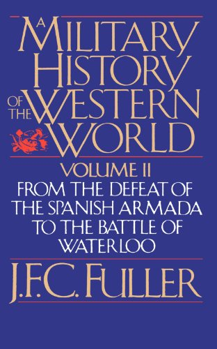 A Military History Of The Western World, Vol. II: From The Defeat Of The Spanish Armada To The Battle Of Waterloo: v. 2