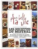 Les recettes du Mistral : 80 recettes de cuisine du quartier de Plus belle la vie