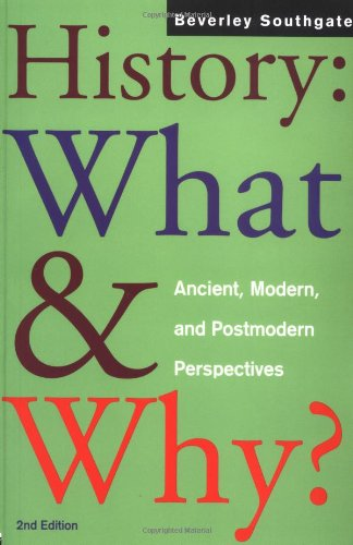 History: What and Why?: Ancient, Modern and Postmodern Perspectives, by Beverley Southgate