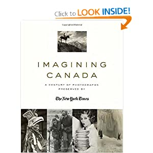 Imagining Canada: A Century of Photographs Preserved By The New York Times by William Morassutti