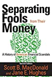 img - for Separating Fools from Their Money: A History of American Financial Scandals book / textbook / text book