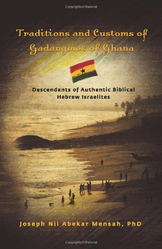 Traditions and Customs of Gadangmes of Ghana: Descendants of Authentic Biblical Hebrew Israelites PDF