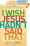 I Wish Jesus Hadn't Said That: Finding Joy in the Inconvenience of Discipleship