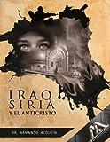 IRAQ, SIRIA Y EL ANTICRISTO