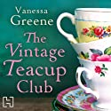 The Vintage Teacup Club Audiobook by Vanessa Greene Narrated by Clare Whitehead
