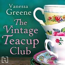 The Vintage Teacup Club   Livre audio Auteur(s) : Vanessa Greene Narrateur(s) : Clare Whitehead